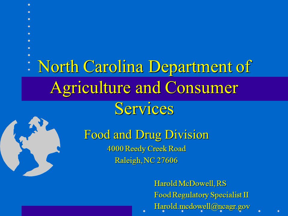 North Carolina Department of Agriculture and Consumer Services Food and Drug Division 4000 Reedy Creek Road Raleigh, NC 27606 Harold McDowell, RS Food
