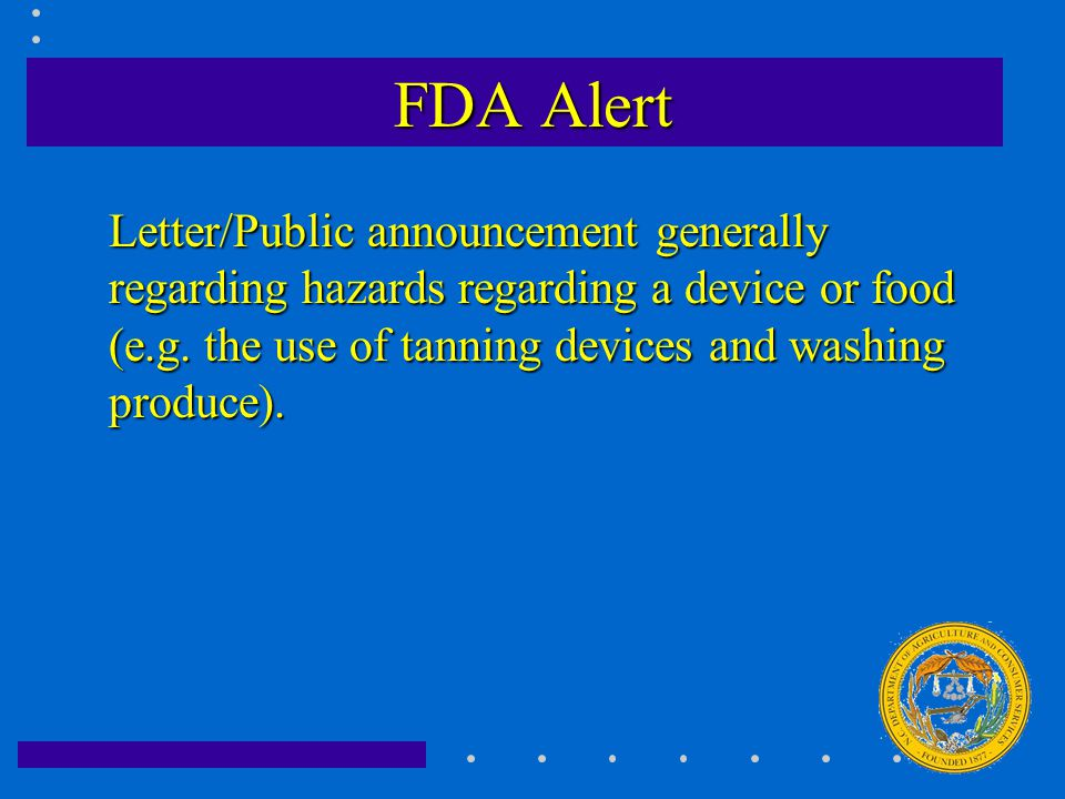 FDA Alert Letter/Public announcement generally regarding hazards regarding a device or food (e.g. the use of tanning devices and washing produce).