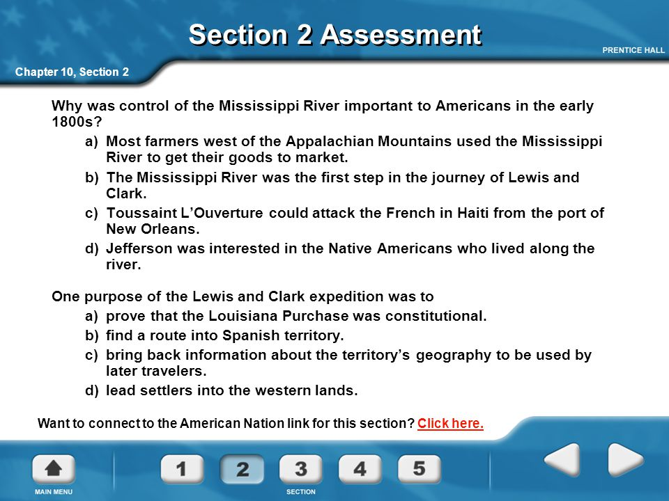 Chapter 10, Section 2 Section 2 Assessment Why was control of the Mississippi River important to Americans in the early 1800s.
