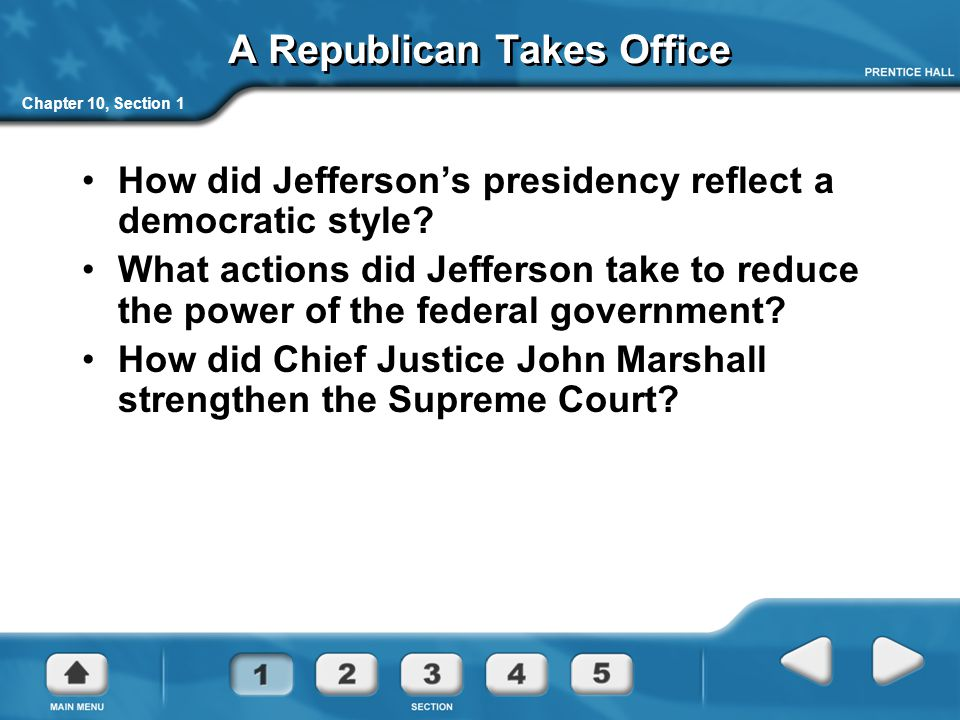 Chapter 10, Section 1 A Republican Takes Office How did Jefferson's presidency reflect a democratic style.