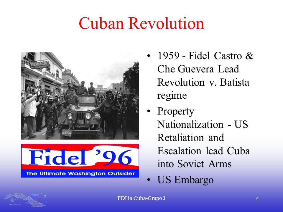 FDI in Cuba-Grupo 34 Cuban Revolution 1959 - Fidel Castro & Che Guevera Lead Revolution v. Batista regime Property Nationalization - US Retaliation an