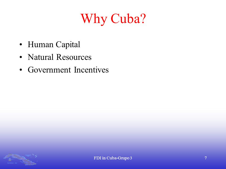 FDI in Cuba-Grupo 37 Why Cuba Human Capital Natural Resources Government Incentives