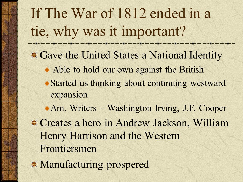 If The War of 1812 ended in a tie, why was it important.
