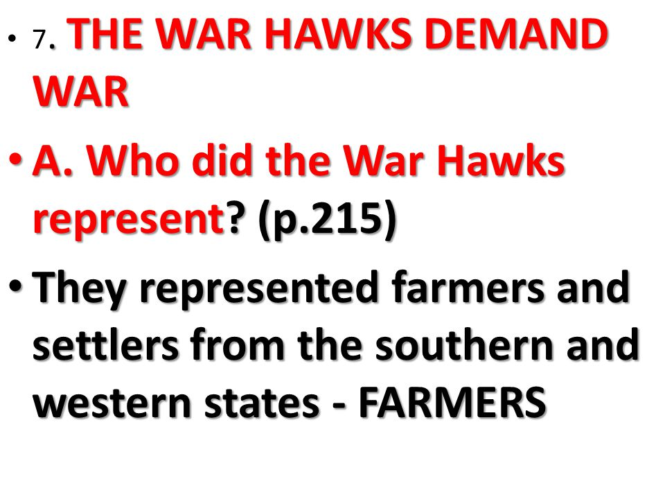 THE WAR HAWKS DEMAND WAR 7. THE WAR HAWKS DEMAND WAR A.