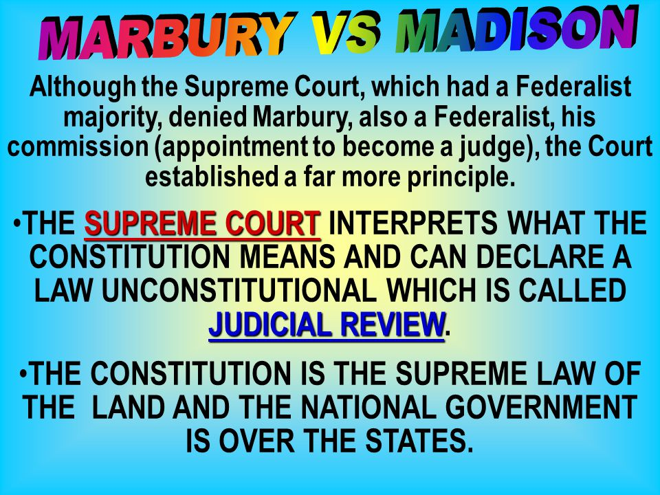 Although the Supreme Court, which had a Federalist majority, denied Marbury, also a Federalist, his commission (appointment to become a judge), the Co