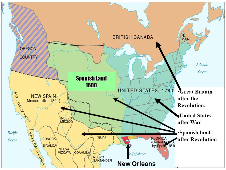 Great Britain after the Revolution. United States after War Spanish land after Revolution Spanish Land 1800 New Orleans