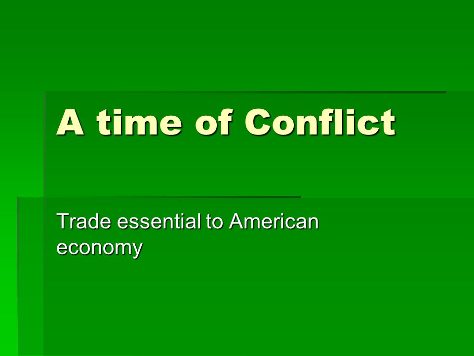 A time of Conflict Trade essential to American economy