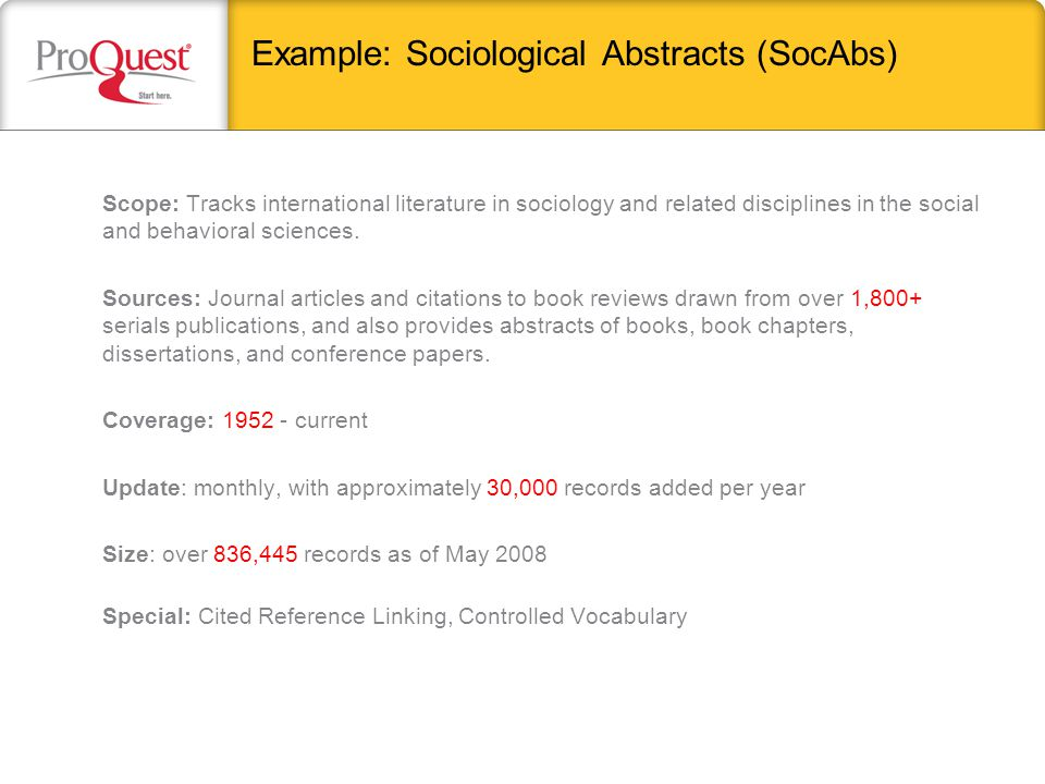 Example: Sociological Abstracts (SocAbs) Scope: Tracks international literature in sociology and related disciplines in the social and behavioral scie