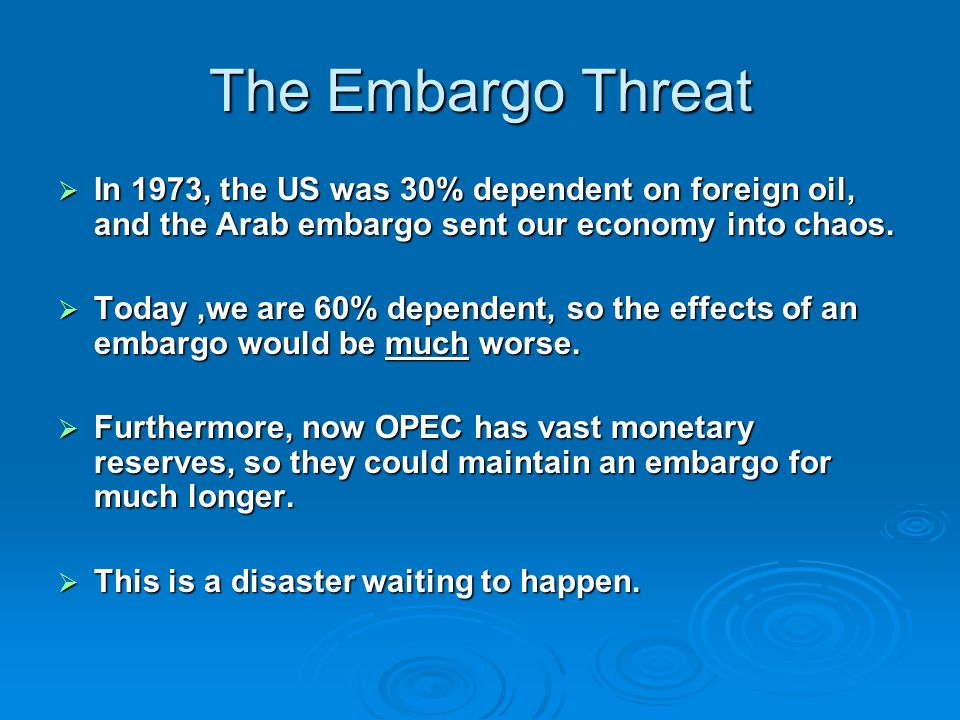 The Embargo Threat  In 1973, the US was 30% dependent on foreign oil, and the Arab embargo sent our economy into chaos.