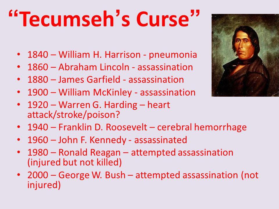 """Tecumseh's Curse"" 1840 – William H. Harrison - pneumonia 1860 – Abraham Lincoln - assassination 1880 – James Garfield - assassination 1900 – William"