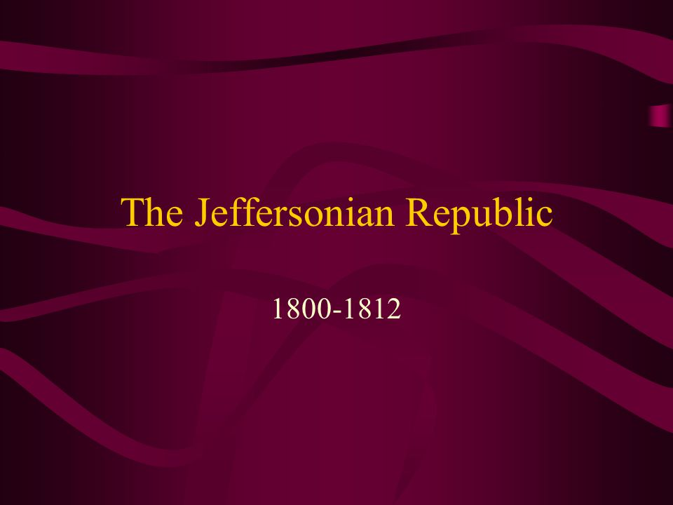 The Jeffersonian Republic 1800-1812