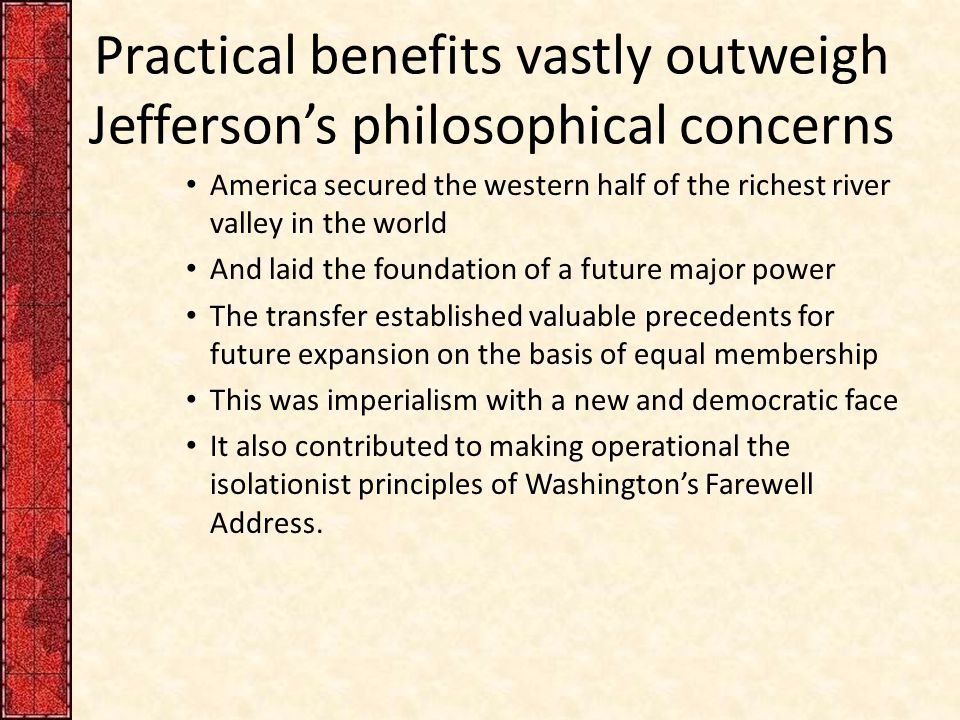 Practical benefits vastly outweigh Jefferson's philosophical concerns America secured the western half of the richest river valley in the world And la