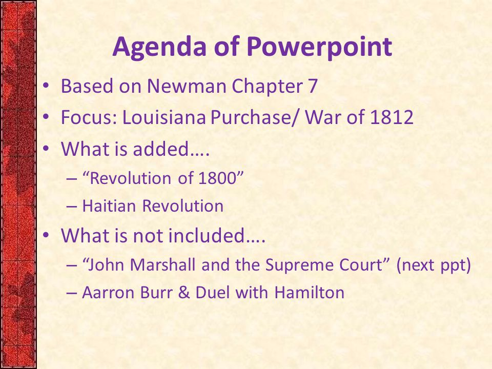 """Agenda of Powerpoint Based on Newman Chapter 7 Focus: Louisiana Purchase/ War of 1812 What is added…. – """"Revolution of 1800"""" – Haitian Revolution What"""
