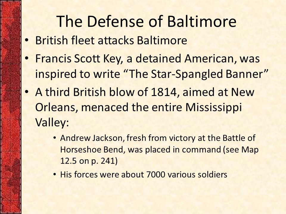 """The Defense of Baltimore British fleet attacks Baltimore Francis Scott Key, a detained American, was inspired to write """"The Star-Spangled Banner"""" A th"""