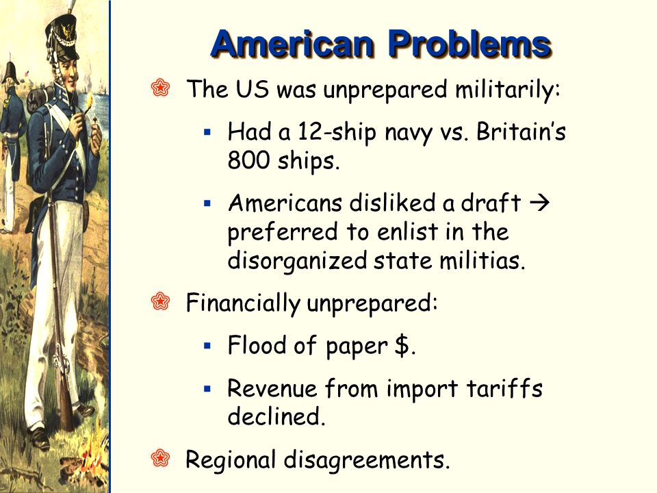 American Problems QThe US was unprepared militarily:  Had a 12-ship navy vs.