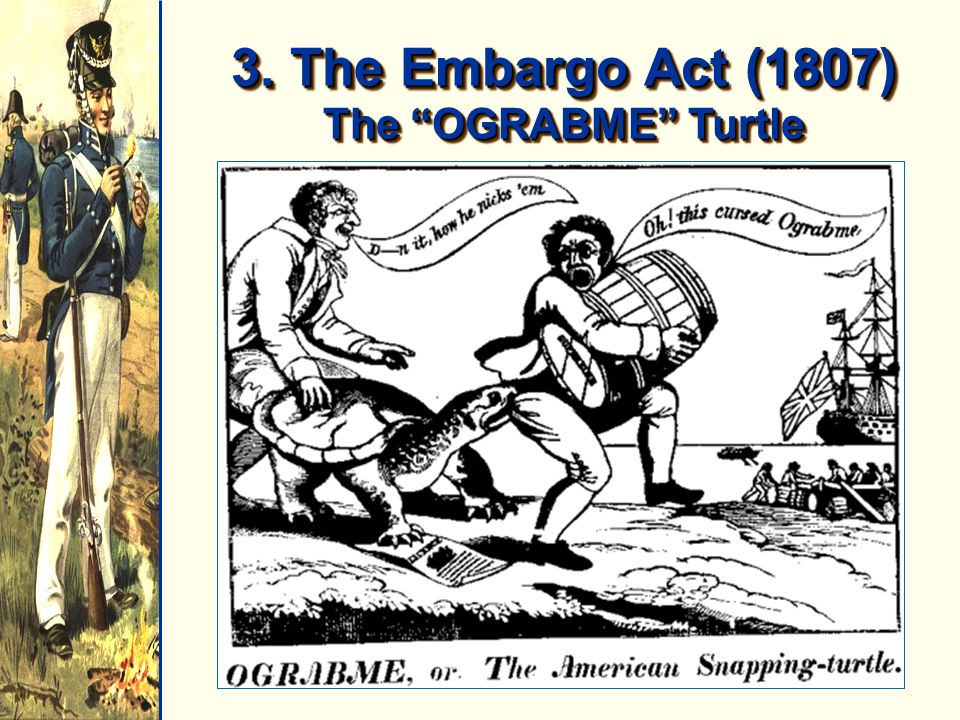 3. The Embargo Act (1807) The OGRABME Turtle