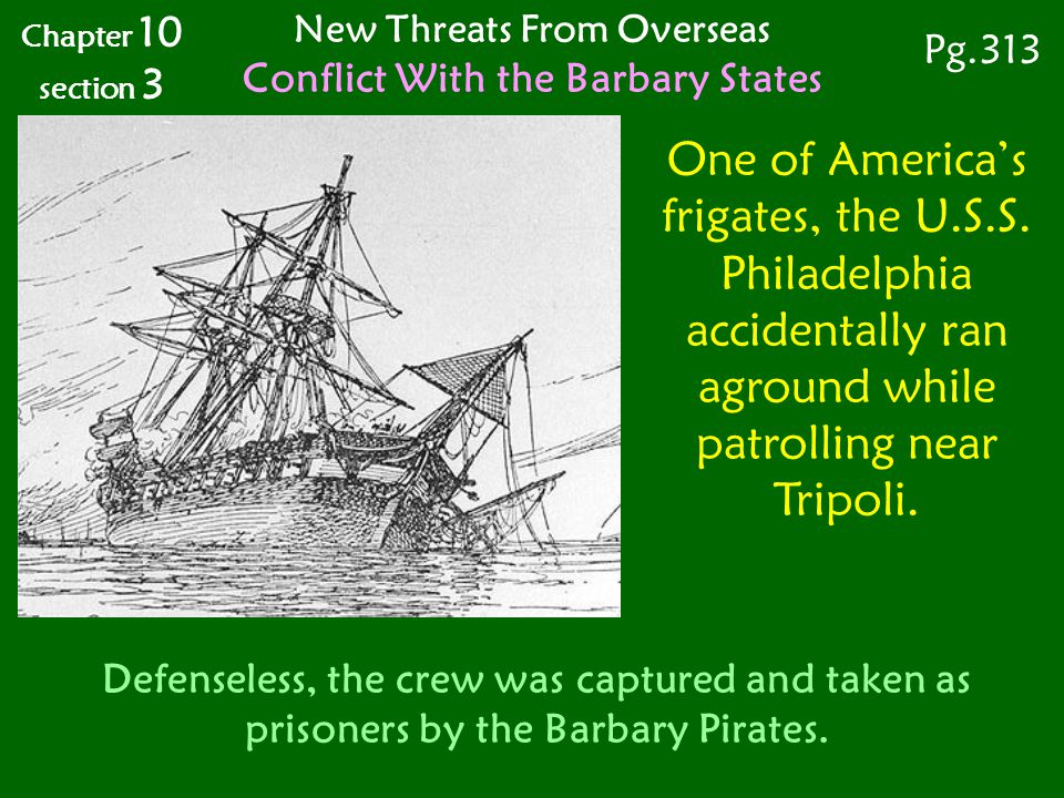 One of America's frigates, the U.S.S. Philadelphia accidentally ran aground while patrolling near Tripoli. Defenseless, the crew was captured and take