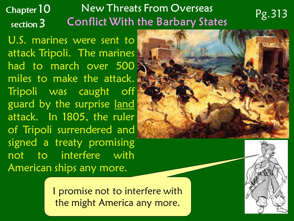 U.S. marines were sent to attack Tripoli. The marines had to march over 500 miles to make the attack. Tripoli was caught off guard by the surprise lan