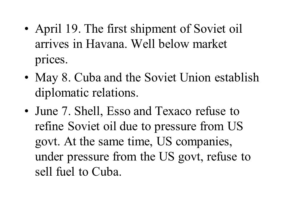 April 19. The first shipment of Soviet oil arrives in Havana.