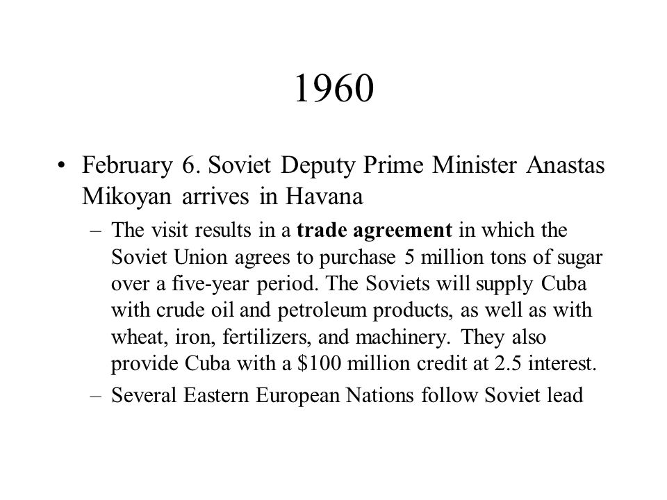 1960 February 6. Soviet Deputy Prime Minister Anastas Mikoyan arrives in Havana –The visit results in a trade agreement in which the Soviet Union agre