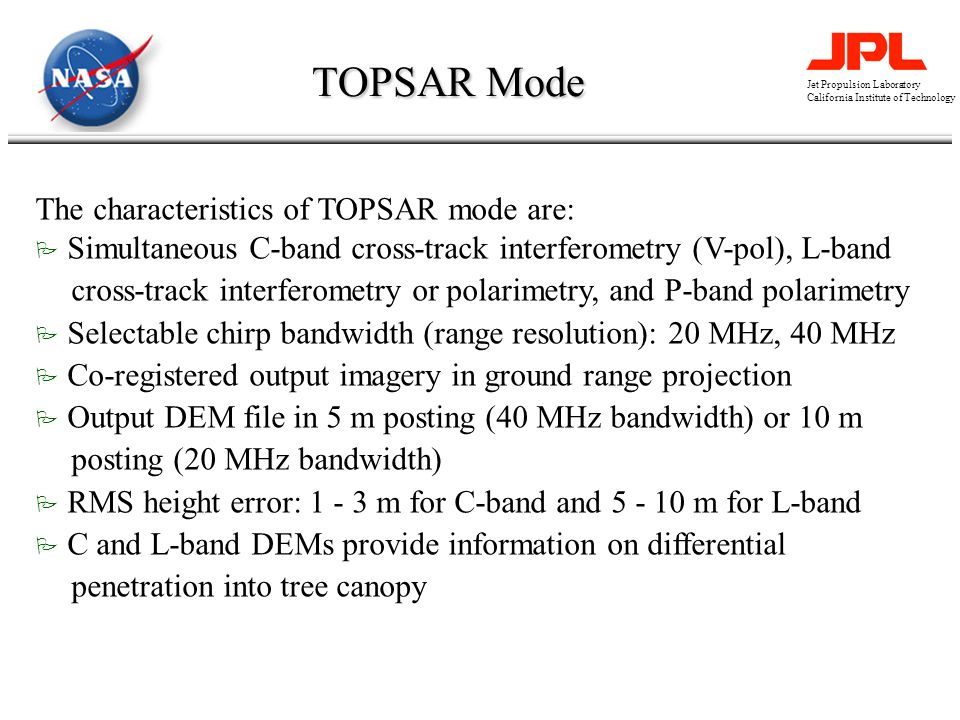 Jet Propulsion Laboratory California Institute of Technology TOPSAR Mode The characteristics of TOPSAR mode are: P Simultaneous C-band cross-track int