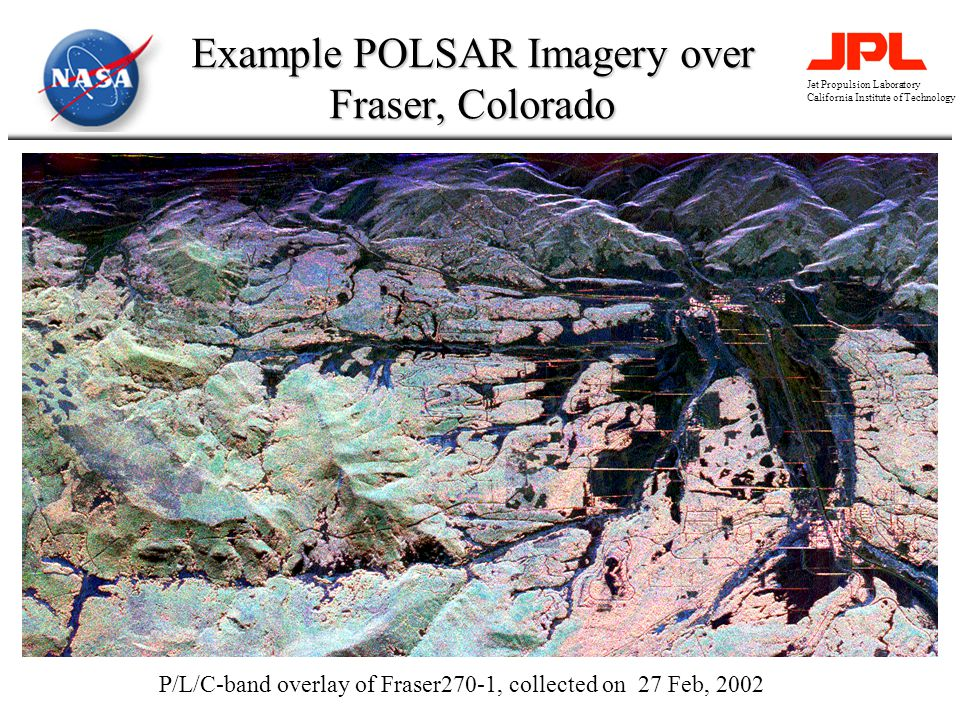 Jet Propulsion Laboratory California Institute of Technology Example POLSAR Imagery over Fraser, Colorado P/L/C-band overlay of Fraser270-1, collected