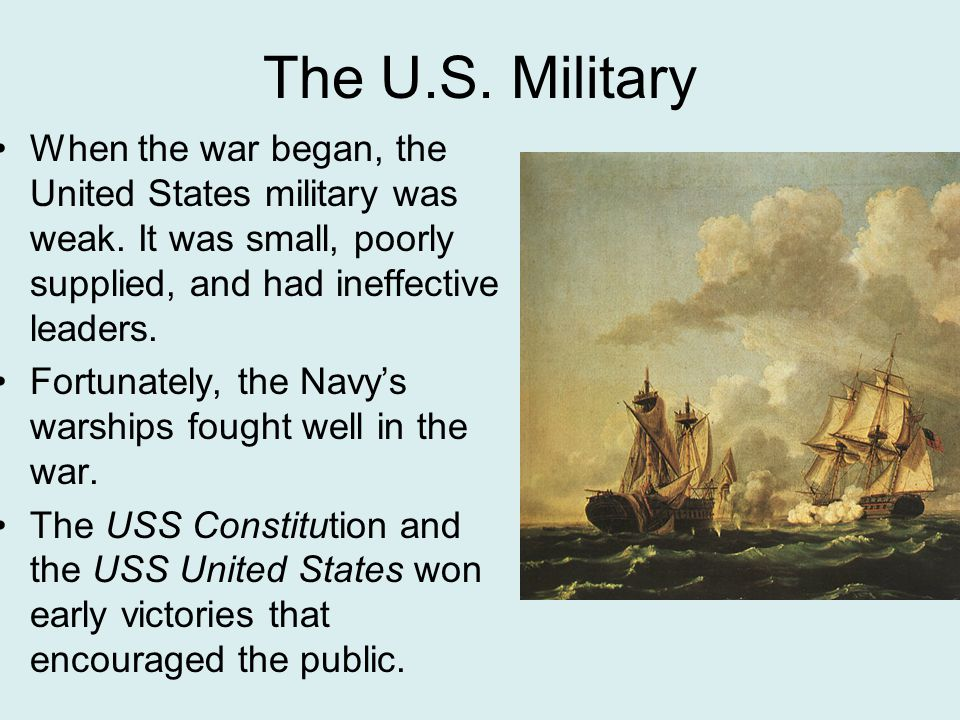 The U.S.Military When the war began, the United States military was weak.