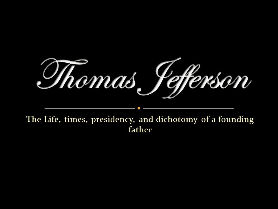 The Life, times, presidency, and dichotomy of a founding father