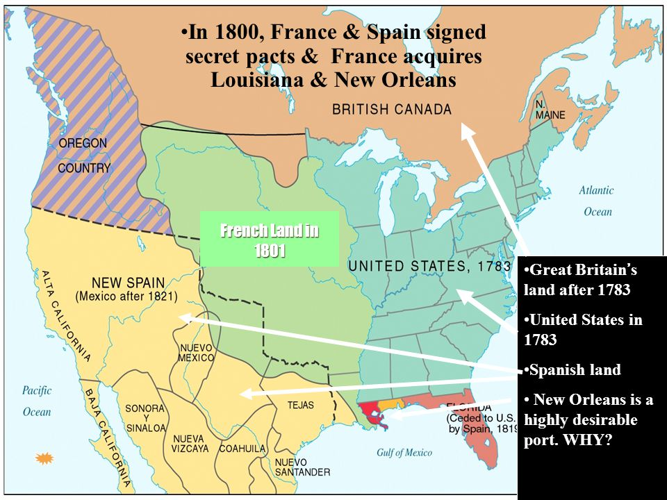 Great Britain's land after 1783 United States in 1783 Spanish land New Orleans is a highly desirable port.