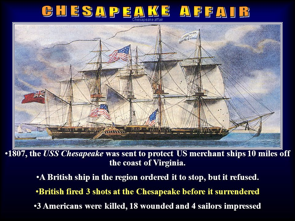 1807, the USS Chesapeake was sent to protect US merchant ships 10 miles off the coast of Virginia.