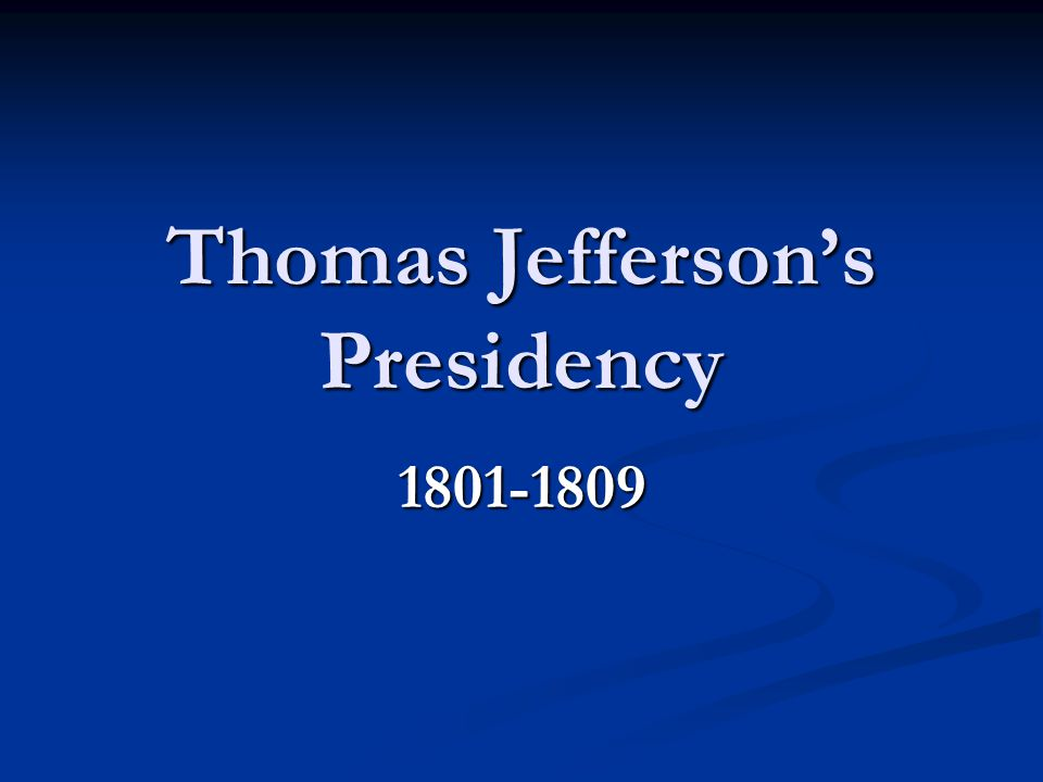 Thomas Jefferson's Presidency 1801-1809