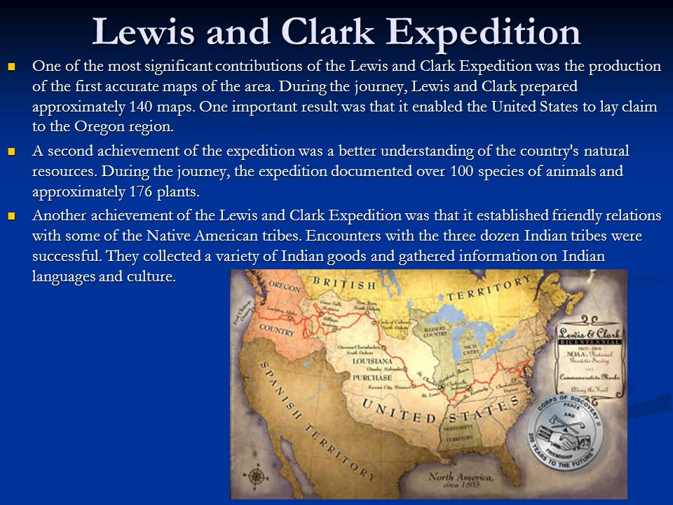 Lewis and Clark Expedition One of the most significant contributions of the Lewis and Clark Expedition was the production of the first accurate maps of the area.