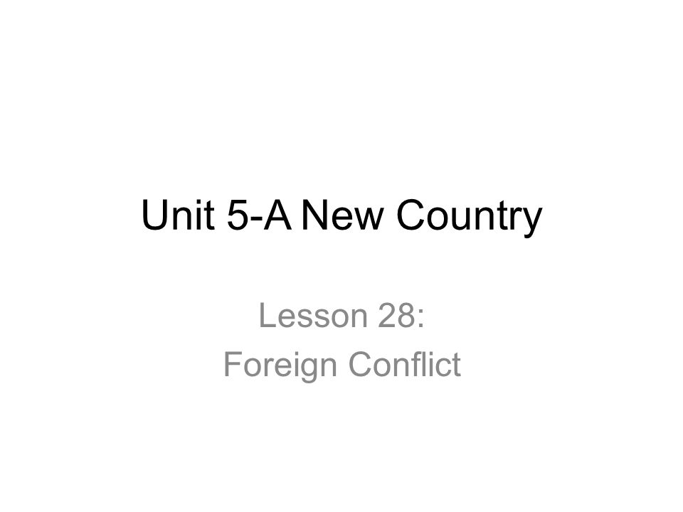 Unit 5-A New Country Lesson 28: Foreign Conflict