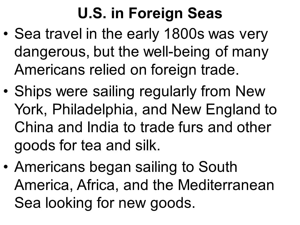 U.S. in Foreign Seas Sea travel in the early 1800s was very dangerous, but the well-being of many Americans relied on foreign trade. Ships were sailin