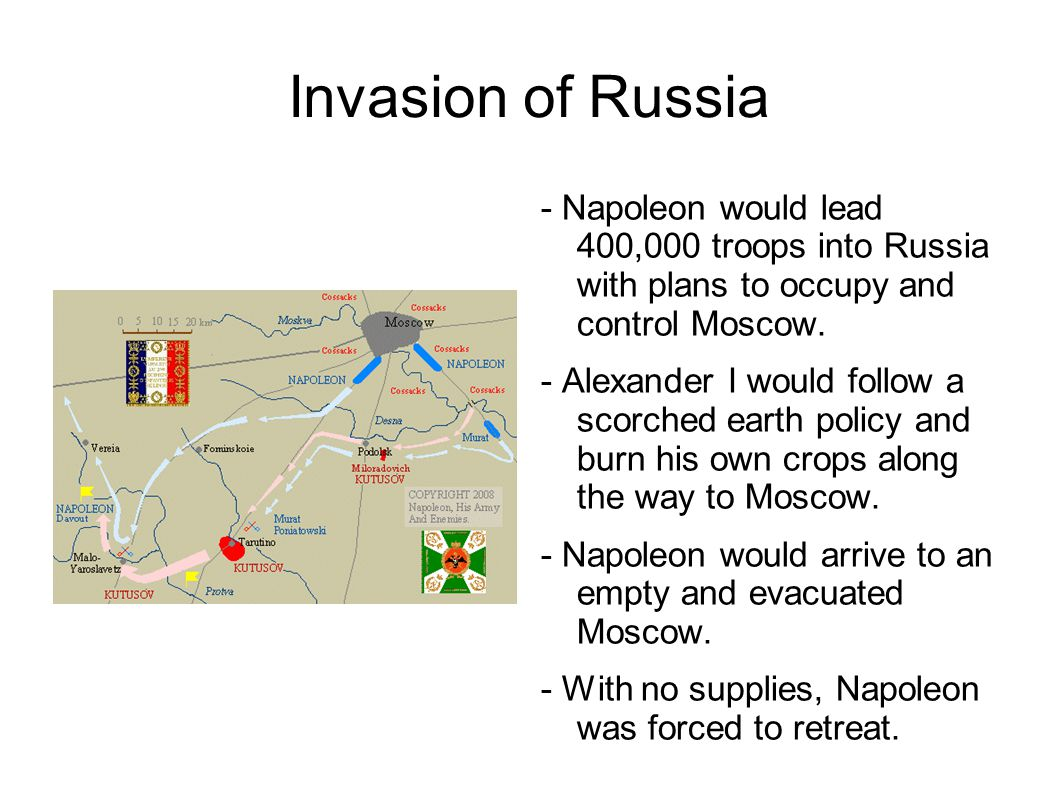 Invasion of Russia - Napoleon would lead 400,000 troops into Russia with plans to occupy and control Moscow. - Alexander I would follow a scorched ear