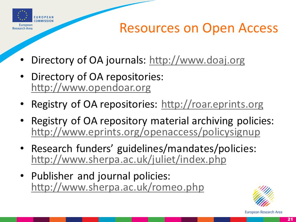 21 Resources on Open Access Directory of OA journals: http://www.doaj.orghttp://www.doaj.org Directory of OA repositories: http://www.opendoar.org http://www.opendoar.org Registry of OA repositories: http://roar.eprints.orghttp://roar.eprints.org Registry of OA repository material archiving policies: http://www.eprints.org/openaccess/policysignup http://www.eprints.org/openaccess/policysignup Research funders' guidelines/mandates/policies: http://www.sherpa.ac.uk/juliet/index.php http://www.sherpa.ac.uk/juliet/index.php Publisher and journal policies: http://www.sherpa.ac.uk/romeo.php http://www.sherpa.ac.uk/romeo.php