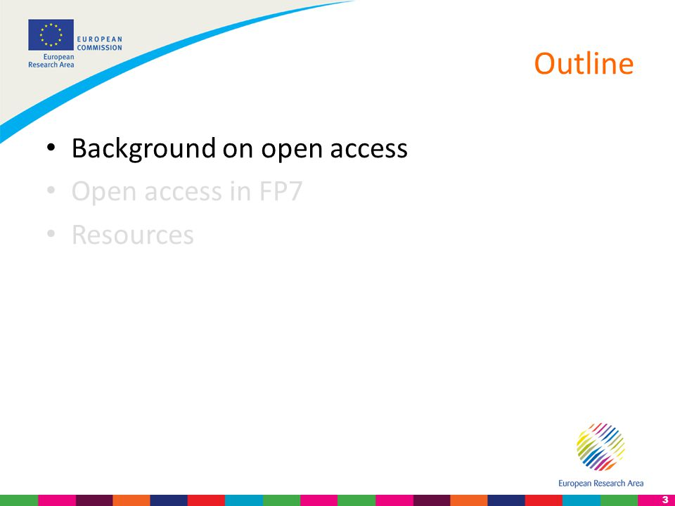 3 Outline Background on open access Open access in FP7 Resources