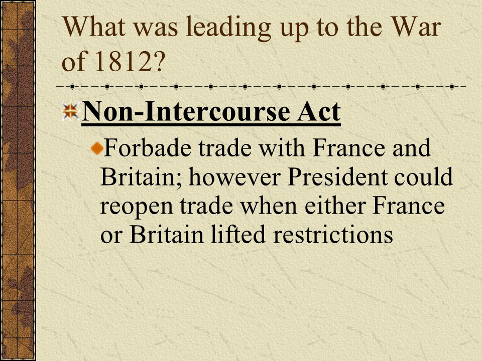 What was leading up to the War of 1812.