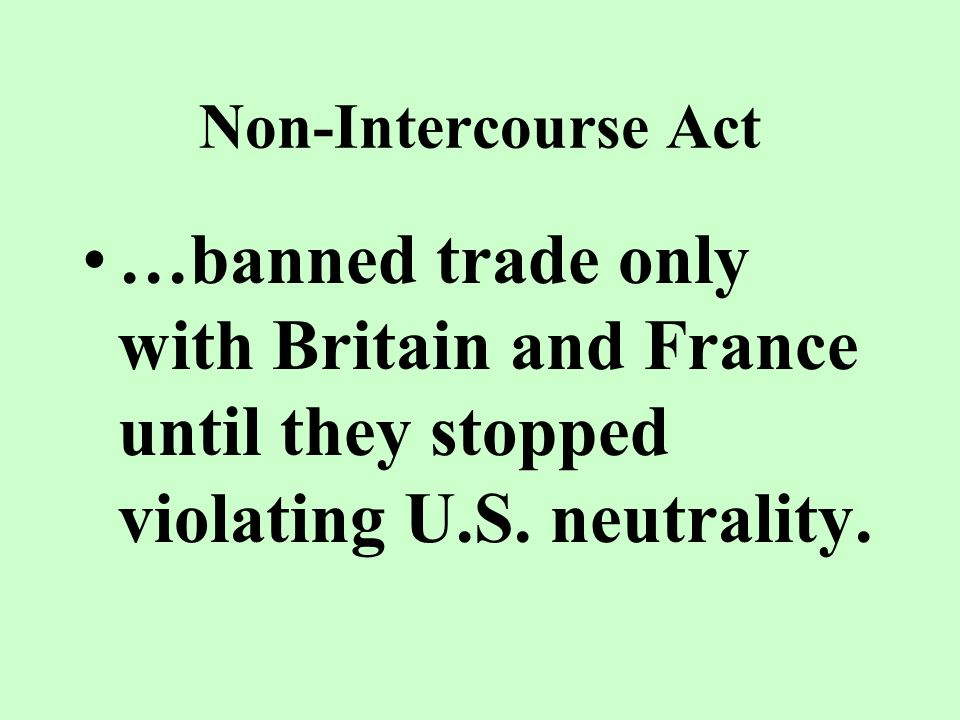 Embargo Act …prohibited trade with all foreign nations in order to punish Britain and France.