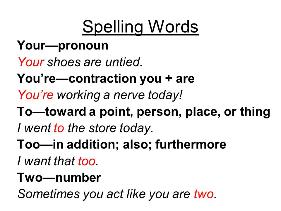 Spelling Words Your—pronoun Your shoes are untied.
