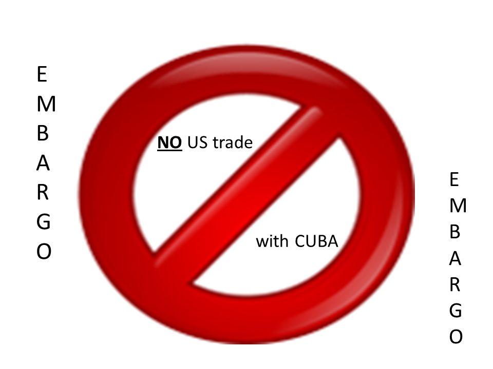 NO US trade with CUBA EMBARGOEMBARGO EMBARGOEMBARGO