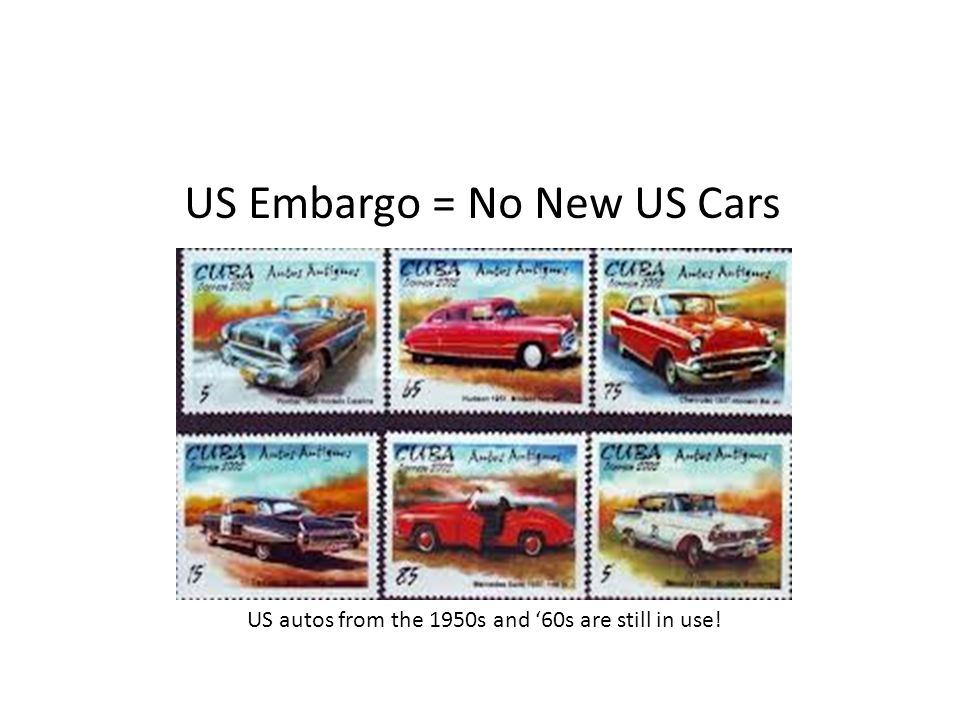 US autos from the 1950s and '60s are still in use! US Embargo = No New US Cars