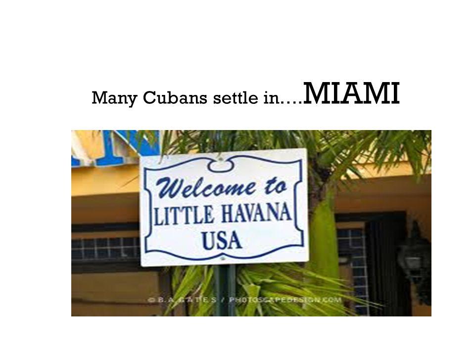 Many Cubans settle in…. MIAMI