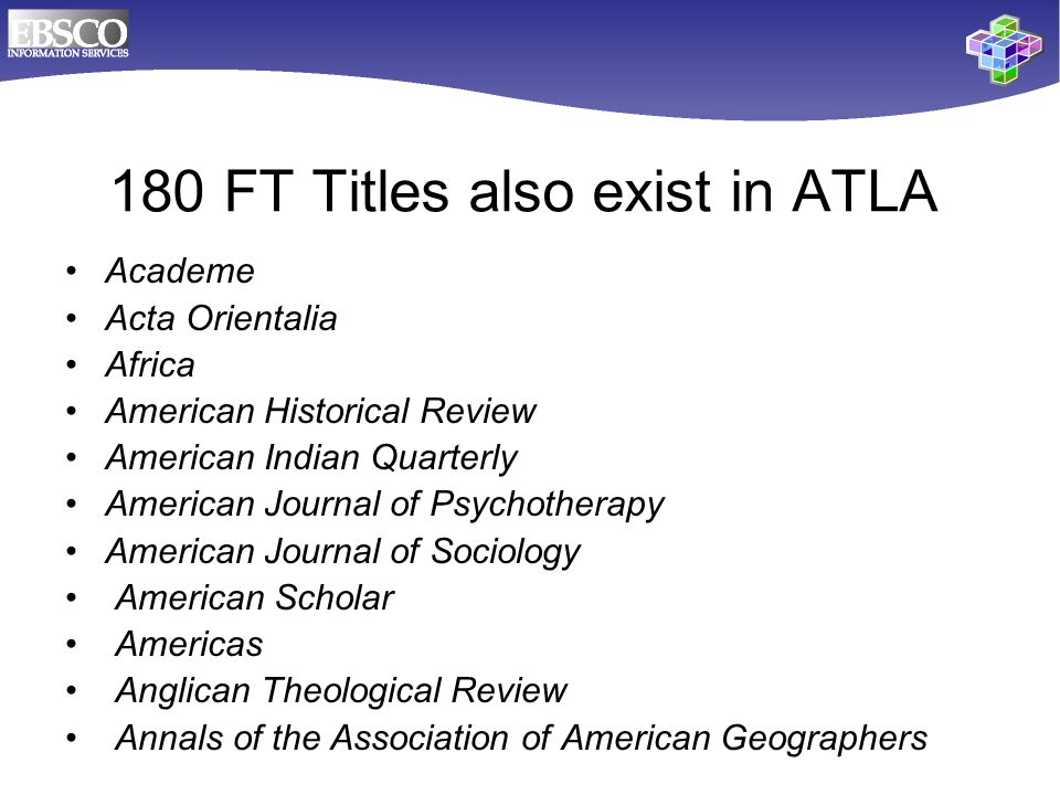 Academe Acta Orientalia Africa American Historical Review American Indian Quarterly American Journal of Psychotherapy American Journal of Sociology American Scholar Americas Anglican Theological Review Annals of the Association of American Geographers 180 FT Titles also exist in ATLA