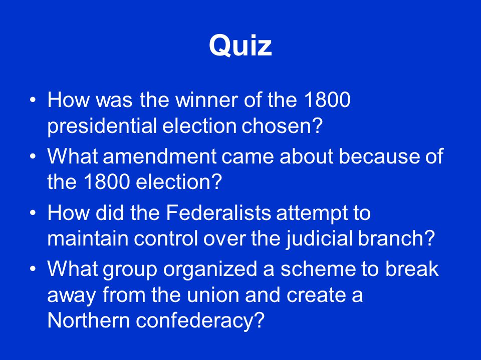 Quiz How was the winner of the 1800 presidential election chosen.