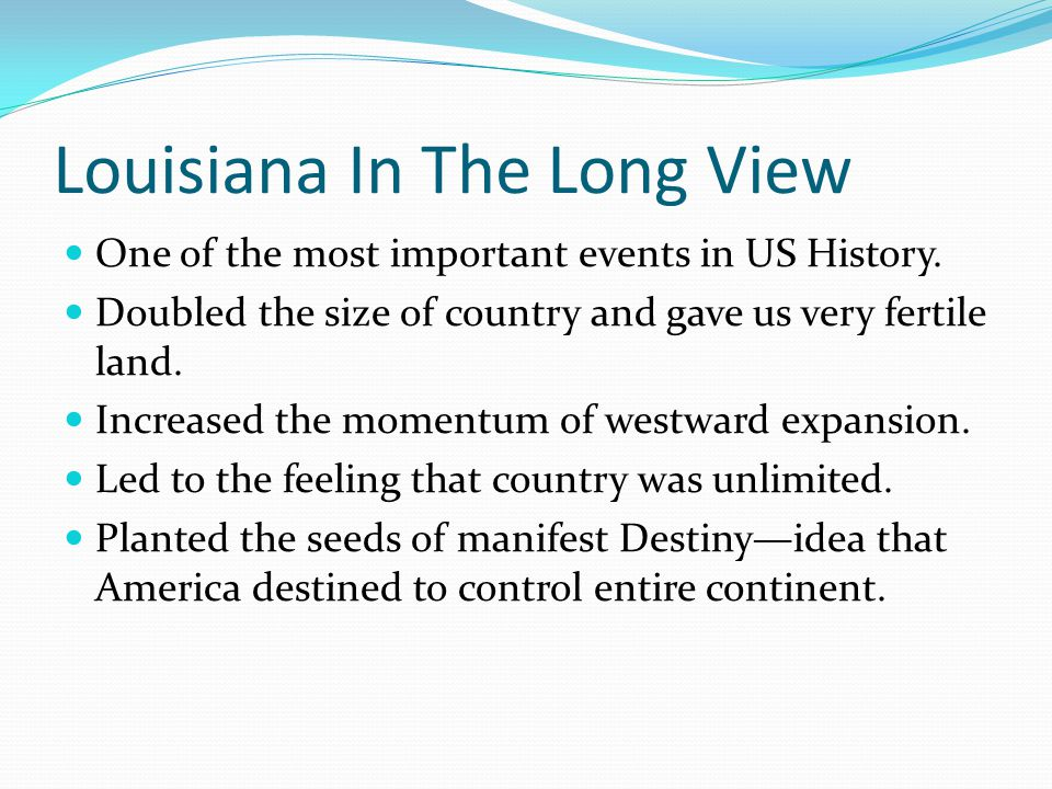 Louisiana In The Long View One of the most important events in US History.