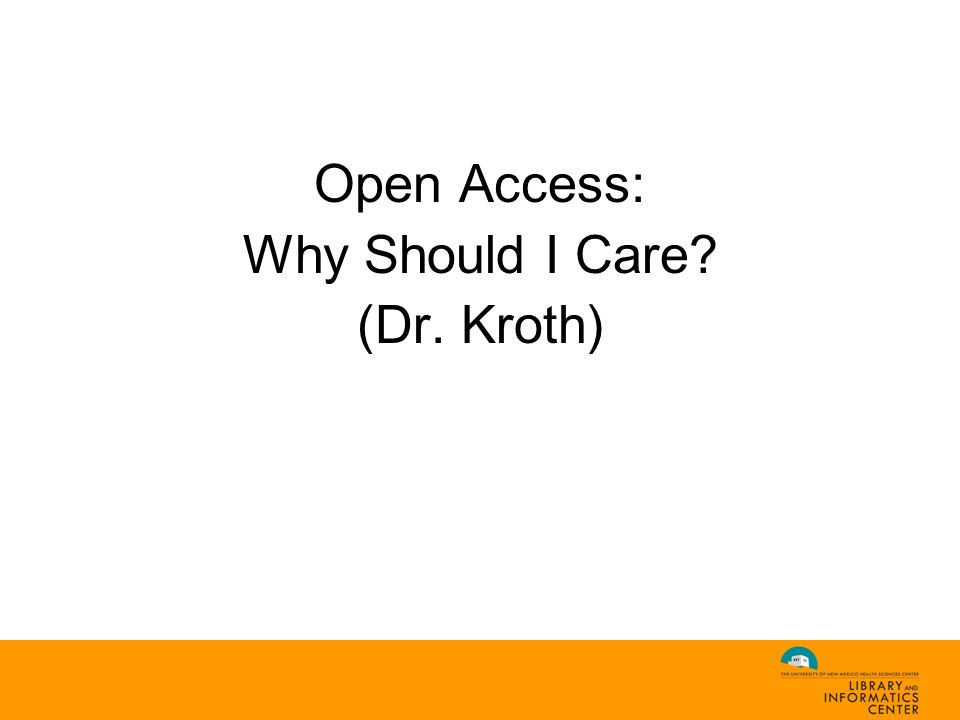 Open Access: Why Should I Care (Dr. Kroth)