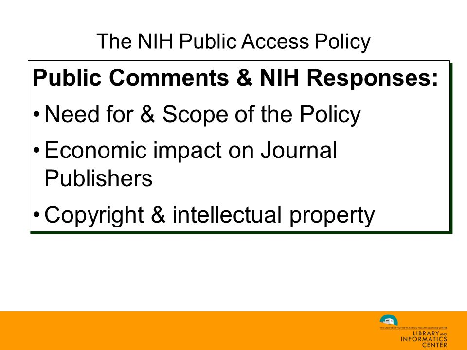 The NIH Public Access Policy Public Comments & NIH Responses: Need for & Scope of the Policy Economic impact on Journal Publishers Copyright & intellectual property Public Comments & NIH Responses: Need for & Scope of the Policy Economic impact on Journal Publishers Copyright & intellectual property