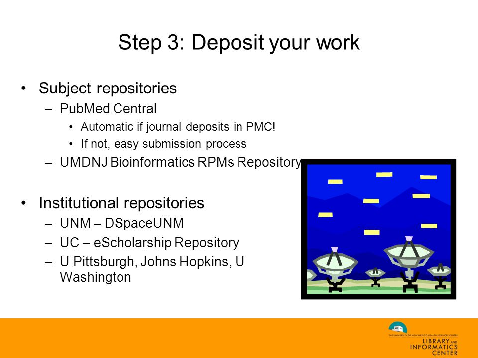 Step 3: Deposit your work Subject repositories –PubMed Central Automatic if journal deposits in PMC.