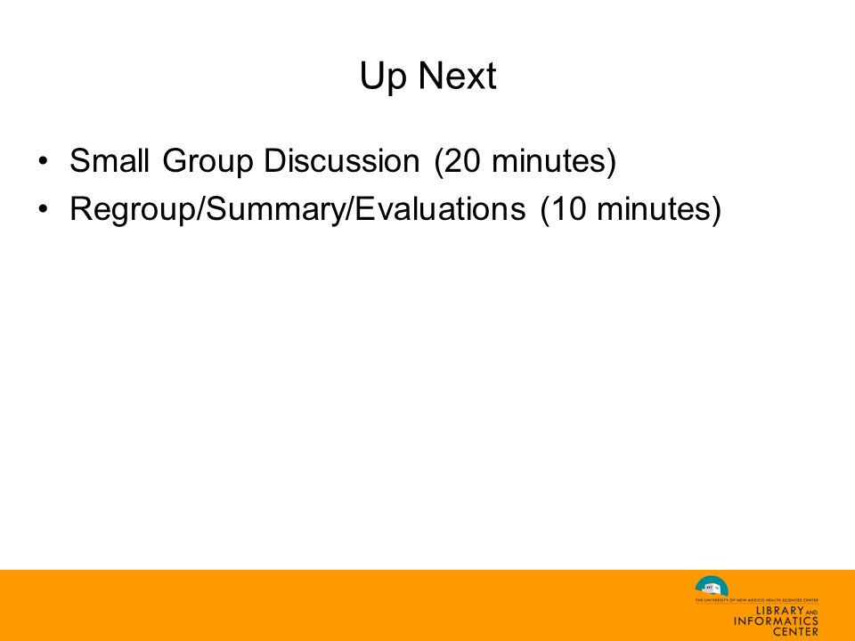 Up Next Small Group Discussion (20 minutes) Regroup/Summary/Evaluations (10 minutes)